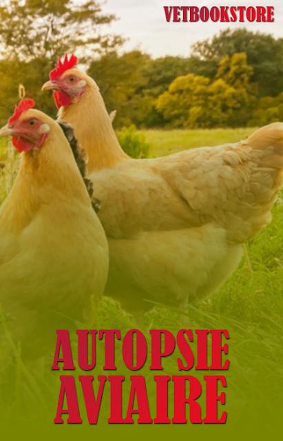 L'autopsie en pathologie aviaire + Les maladies des volailles