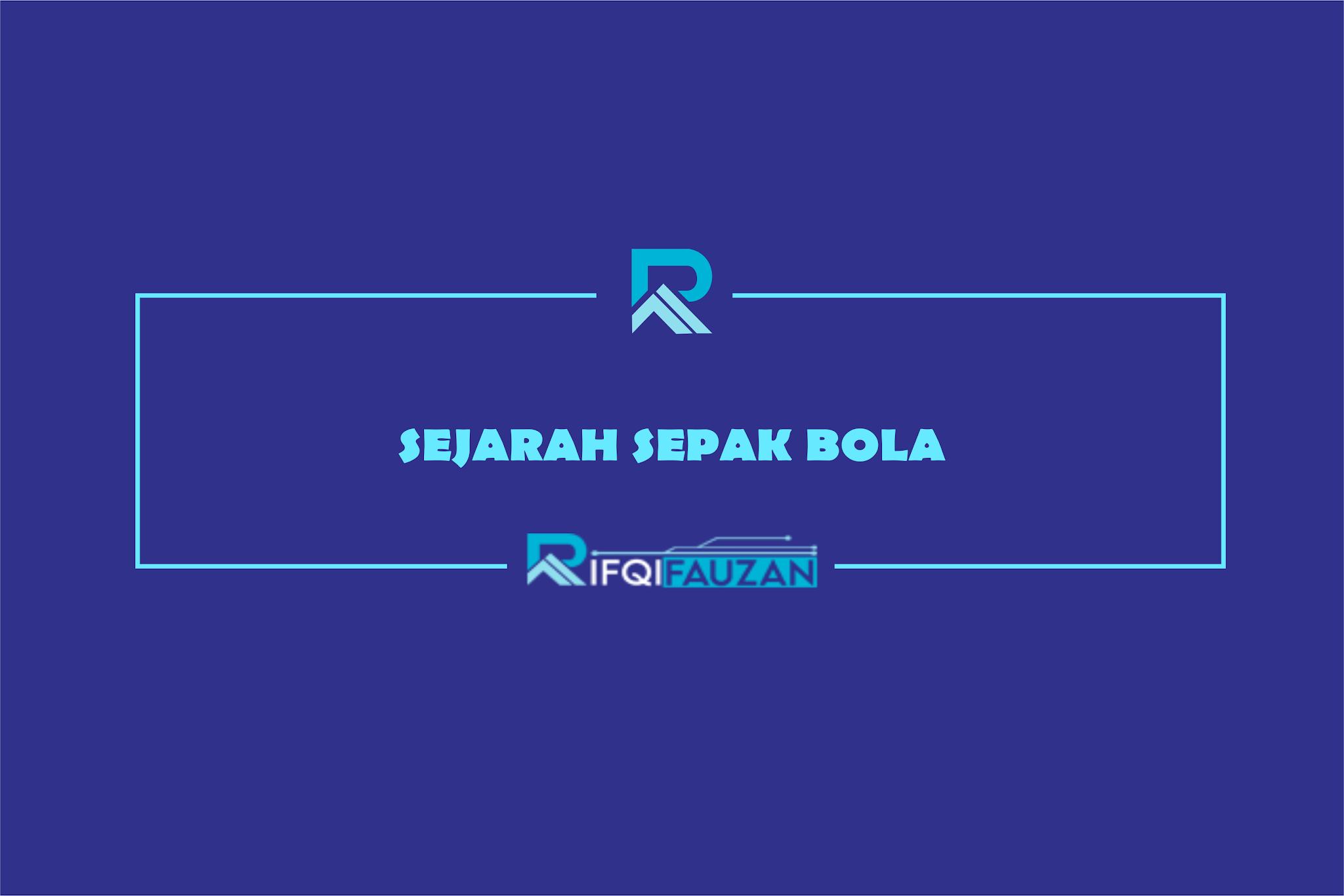 SEJARAH SEPAK BOLA DARI TAHUN 1500 SAMPAI TAHUN 2018