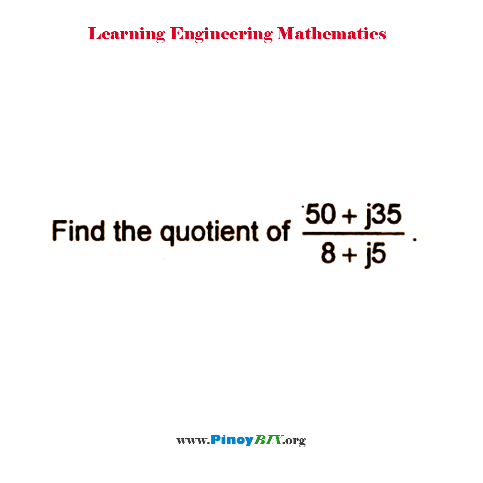 Find the quotient of (50 + j35) / (8 + j5).