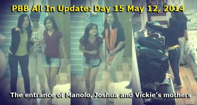 PBB All In Update: Day 15 May 12, 2014 the entrance of Manolo, Joshua and Vickie's mothers