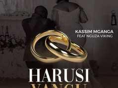 SOUND | Kassim Mganga Ft. Nguza Viking – Harusi Yangu | Download new MP3