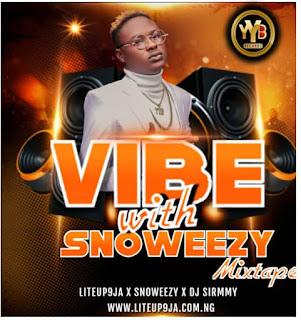 Snoweezy Ft Liteup9ja & DJ Sirmmy _-_ Vibe With Snoweezy