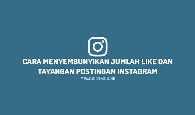 Cara Menyembunyikan Jumlah Like dan Tayangan Pada Postingan Instagram