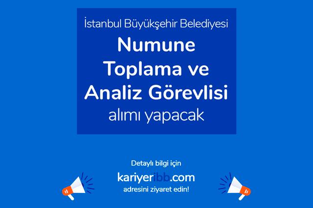 İstanbul Büyükşehir Belediyesi numune toplama ve analiz görevlisi alımı yapacak. Detaylar kariyeribb.com'da!