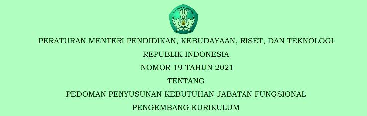 Permendikbud ristek Nomor 19 Tahun 2021 Tentang Pedoman Penyusunan Kebutuhan Jabatan Fungsional Pengembang Kurikulum