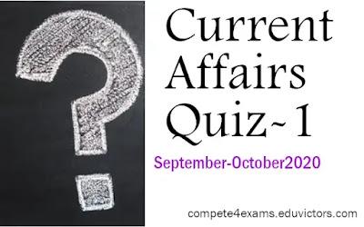 September-October 2020 Current Affairs Quiz-1(#compete4exams)(#currentaffairs2020)(#eduvictors)