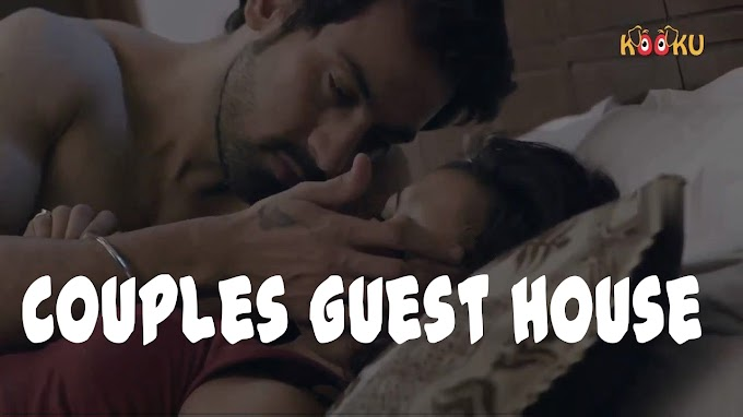 Couples Guest House (2020) | Short Flim | Hindi HD | Web Series | Kooku