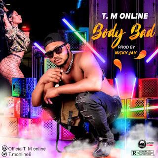 [MUSIC] T.M Online - Body Bad