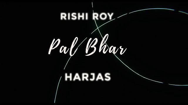 PAL BHAR - Rishi Roy Ft. Harjas Harjaayi Song Lyrics Lyrics Planet