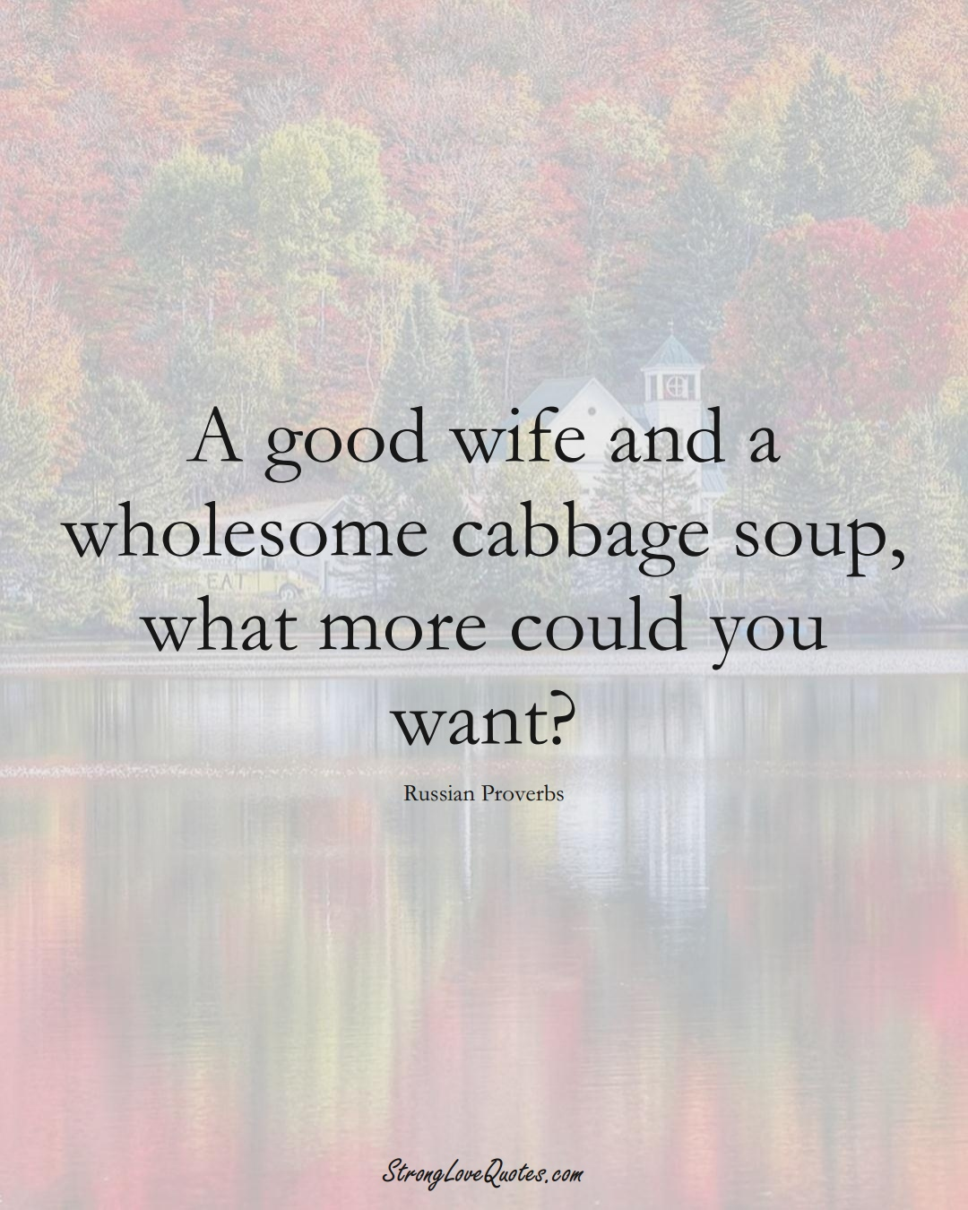 A good wife and a wholesome cabbage soup, what more could you want? (Russian Sayings);  #AsianSayings