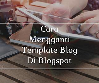 Cara Mengganti Template Web/ Blog Di Blogspot
