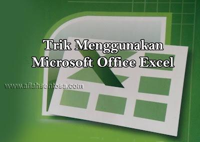 Trik Menggunakan Microsoft Office Excel
