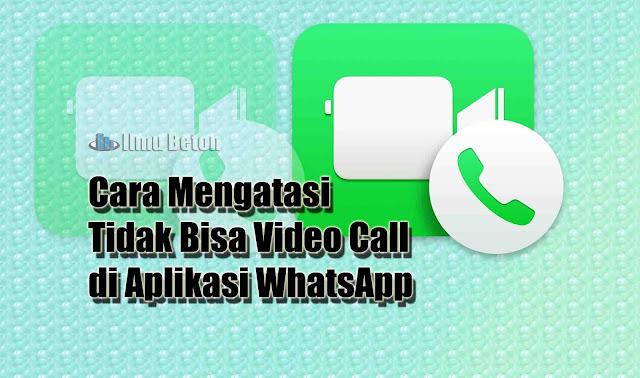Cara Mengatasi Tidak Bisa Video Call di Aplikasi WhatsApp