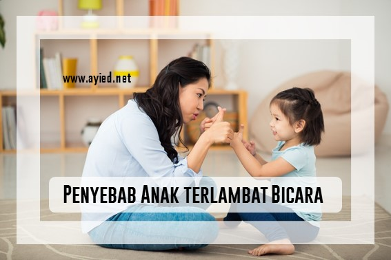 Kenali Penyebab Anak Terlambat Bicara