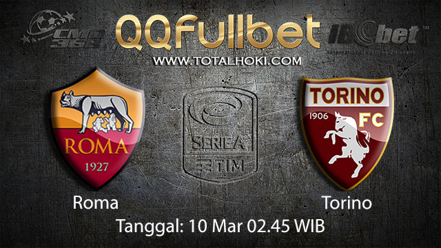 BOLA88 - PREDIKSI TARUHAN BOLA ROMA VS TORINO 10 MARET 2018 ( ITALIAN SERIE A )