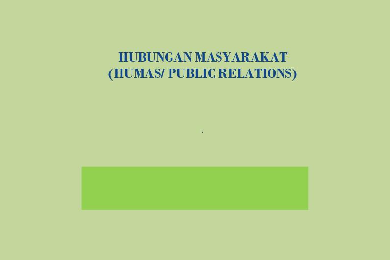 HUBUNGAN MASYARAKAT (HUMAS/PUBLIC RELATIONS)