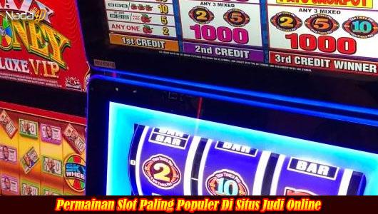Permainan Slot Paling Populer Di Situs Judi Online