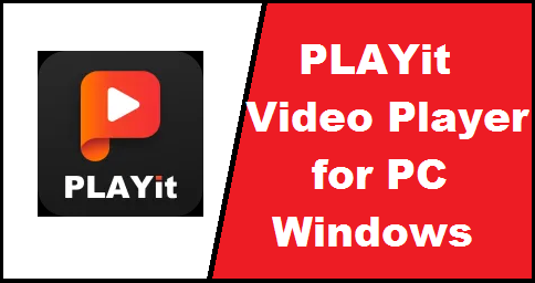 PLAYit Video Player for PC Windows (7,8,10) Free Download - Tech Apps Zone