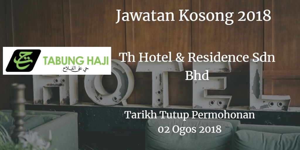Jawatan Kosong TH Hotel & Residence Sdn Bhd 02 Ogos 2018