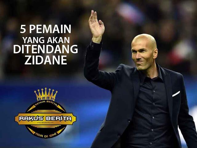 5 Pemain Ini Yang Akan Ditendang Zidane