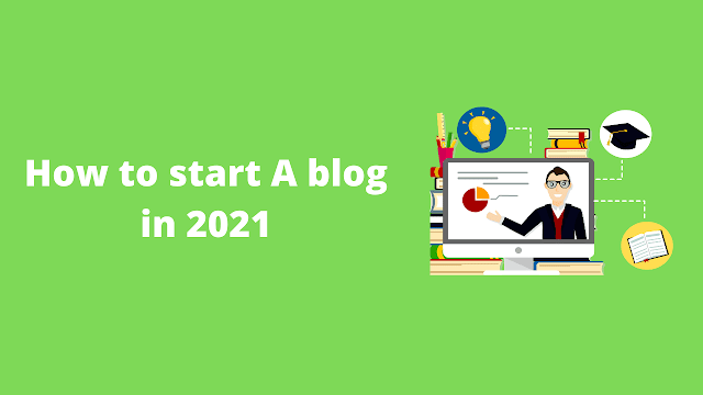 How To Start A Blog In 2021 From Scratch { Complete Guide }