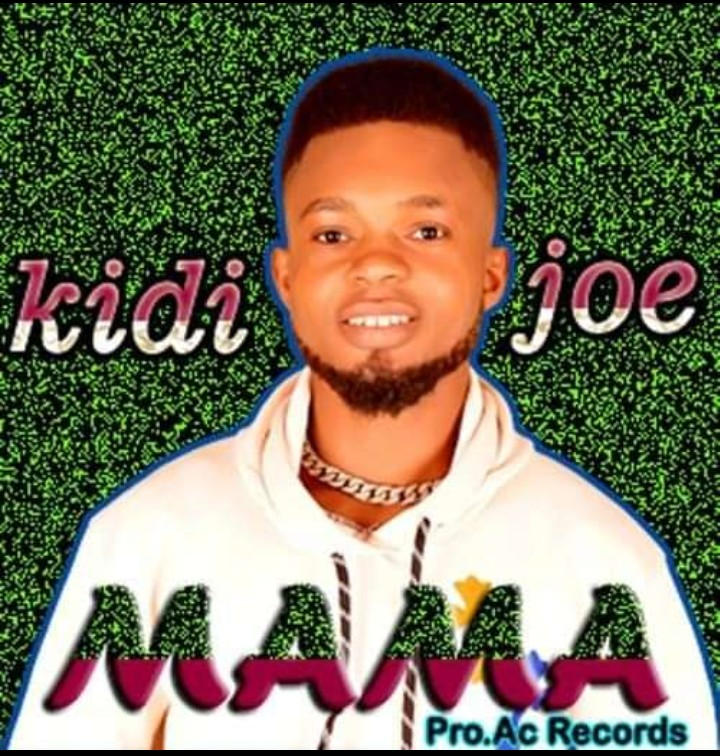[Music] Kidi Joe - Mama (prod. AC records) #Arewapublisize