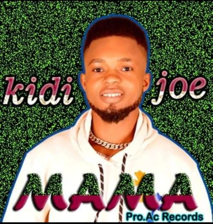 [Music] Kidi Joe - Mama (prod. AC records) #Arewapublisize