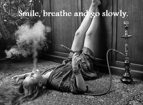Smile, breathe and go slowly.