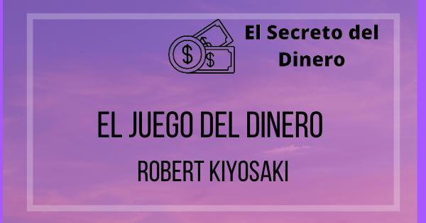 El Juego del dinero Robert Kiyosaki