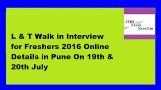 L & T Walk in Interview for Freshers 2016 Online Details in Pune On 19th & 20th July