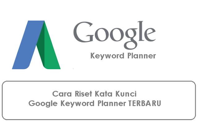 Cara Riset Kata Kunci Dengan Google Keyword Planner Terbaru