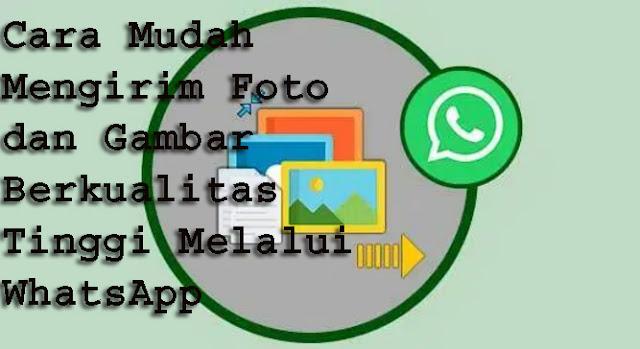 Cara Mudah Mengirim Foto dan Gambar Berkualitas Tinggi Melalui WhatsApp 1