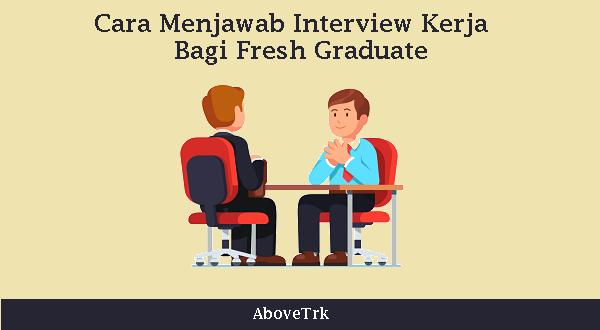 Menjawab Interview kerja fresh graduate