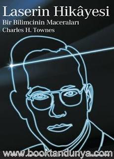 Charles H. Townes - Laserin Hikayesi Bir Bilimcinin Maceraları