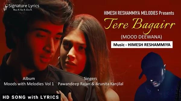 Tere Bagairr Lyrics - Himesh Reshammiya   Pawandeep & Arunita