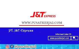 Lowongan Kerja SMA SMK D3 S1 PT J&T Express Agustus 2020