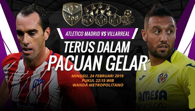 Prediksi Atletico Madrid vs Villarreal, Minggu 24 Februari 2019 Pukul 22:15 WIB