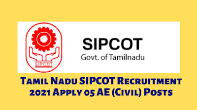 Tamil Nadu SIPCOT Recruitment 2021 Apply 05 AE (Civil) Posts