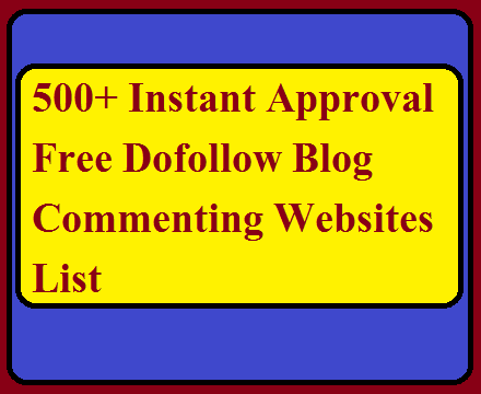 500+ Instant Approval Free Dofollow Blog Commenting Websites List