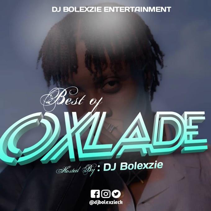 Dj Bolexzie - Best Of Oxlade [Download Mixtape]