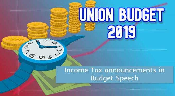 Union Budget 2019 - Income Tax announcements in Budget Speech