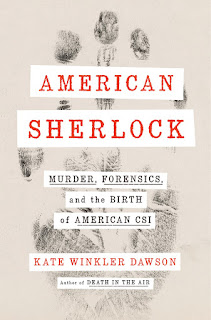 review of American Sherlock: Murder, Forensics, and the Birth of American CSI, by Kate Winkler Dawson