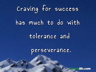 Craving for success has much to do with tolerance and perseverance