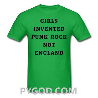 Girls Invented Punk Rock Not England T-Shirt.  PYGOD.COM