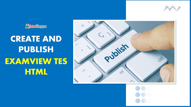 Create and Publish ExamView Test HTML