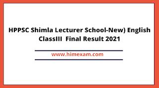 HPPSC Shimla Lecturer School-New) English ClassIII  Final Result 2021