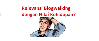 Relevansi Blogwalking dengan Nilai Kehidupan