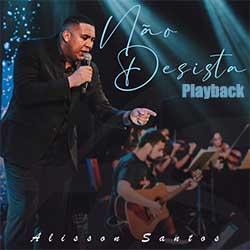 Baixar Música Gospel Não Desista (Playback) - Alisson Santos Mp3