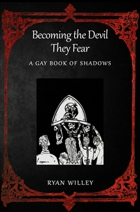 BECOMING THE DEVIL THEY FEAR: A Gay Book of Shadows