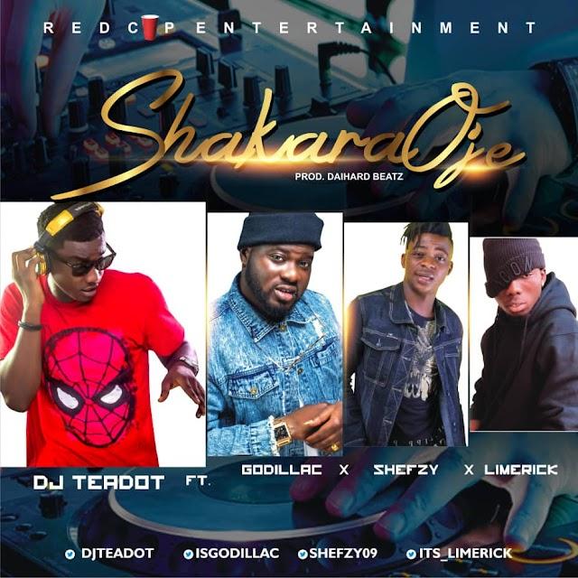 [MUSIC] DJ Teadot Ft. Godillac x Limerick x Shefzy - Shakara Oje (Prod. By Daihard Beatz)